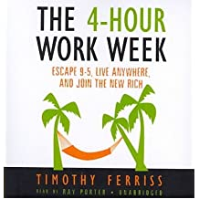 By Timothy Ferriss The 4-Hour Workweek: Escape 9-5, Live Anywhere, and Join the New Rich (Unabridged)