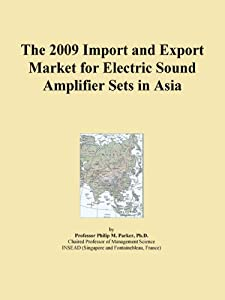 The 2009 Import and Export Market for Electric Sound Amplifier Sets