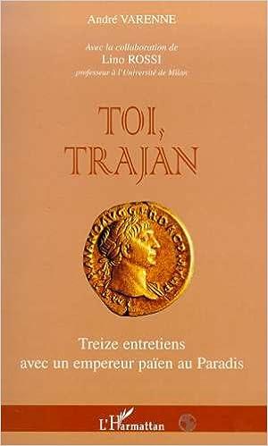 ladda ner Toi, Trajan. Treize entretiens avec un empereur païen au paradis epub pdf