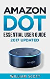 Amazon Echo Dot: Essential User Guide for Echo Dot and Alexa: Beginner to Pro in 60 Minutes (Amazon Echo, Echo Dot, Amazon Echo Dot, Amazon Dot, Alexa, Amazon Alexa, Amazon Echo Manual, Alexa Manual)