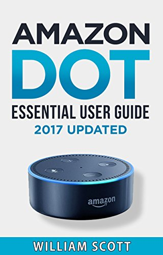 Amazon Echo Dot: Essential User Guide for Echo Dot and Alexa: Beginner to Pro in 60 Minutes (Amazon Echo, Echo Dot, Amazon Echo Dot, Amazon Dot, Alexa, Amazon Alexa, Amazon Echo Manual, Alexa Manual) cover