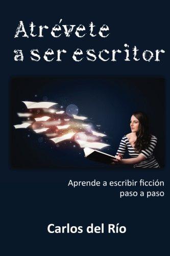 Atrevete a ser escritor: Aprende a escribir ficcion paso a paso (Spanish Edition) [Carlos del Rio] (Tapa Blanda)