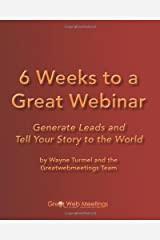 6 Weeks To A Great Webinar: Generate Leads And Tell Your Story To The World