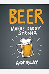 Beer Makes Daddy Strong Hardcover