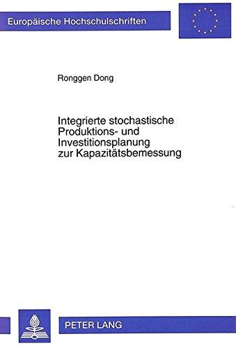 Integrierte stochastische Produktions- und Investitionsplanung zur Kapazitätsbemessung (Europäische Hochschulschriften / European University Studies / ... Universitaires Européennes) (German Edition) by Peter Lang GmbH, Internationaler Verlag der Wissenschaften