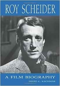 Roy Scheider: A Film Biography: Diane C. Kachmar ...