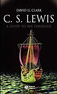 C.S. Lewis: A Guide to His Theology (Blackwell Brief Histories of Religion)