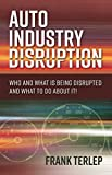 Auto Industry Disruption: Who and What is Being Disrupted and What to Do About It!