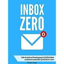 Inbox Zero - Wie du deinen Posteingang im Griff behältst und damit wesentlich produktiver wirst (German Edition)