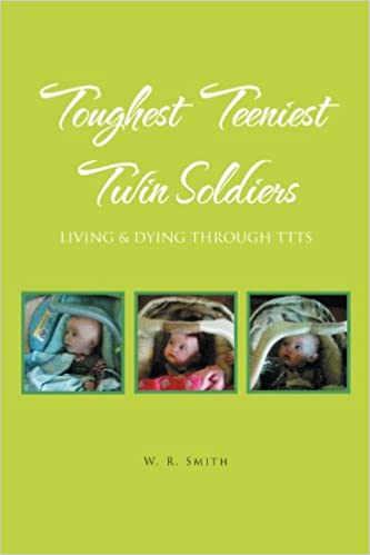 Toughest Teeniest Twin Soldiers : Living & Dying Through TTTS