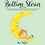 Bedtime Stories for Kids: Bedtime Stories for All Ages, from Kids to Adults to Fall Asleep Fast and Grateful w
