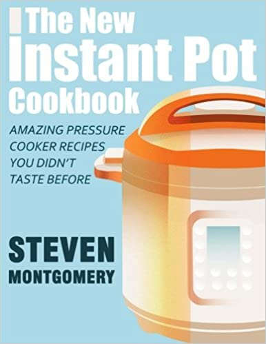 the new instant pot cookbook amazing pressure cooker recipes you