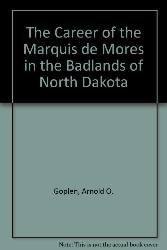 The Career of the Marquis de Mores in the Badlands of North Dakota by Arnold O. Goplen - Shopping Dakota North Malls