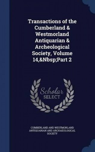 Download Transactions of the Cumberland & Westmorland Antiquarian & Archeological Society, Volume 14,&Nbsp;Part 2 ebook