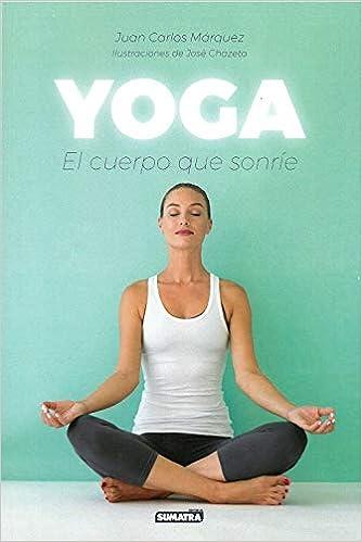 Yoga. El cuerpo que sonríe: Amazon.es: Juan Carlos Marquez ...