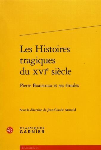 Les Histoires Tragiques Du Xvie Siecle: Pierre Boaistuau Et Ses Emules (Rencontres) (French Edition) pdf