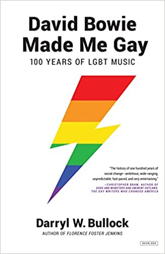David Bowie Made Me Gay: 100 Years of LGBT Music: Darryl W