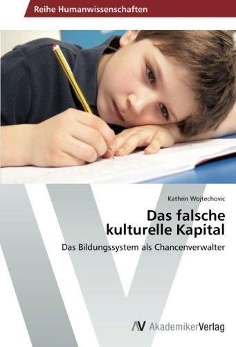 Das falsche kulturelle Kapital: Das Bildungssystem als Chancenverwalter