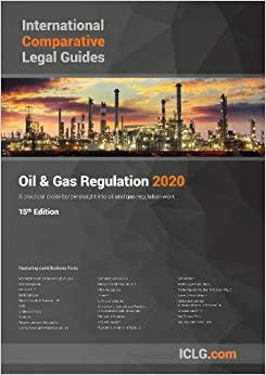 The International Comparative Legal Guide to: 2020: Oil & Gas Regulation (The International Comparative Legal Guide to: Oil & Gas Regulation)