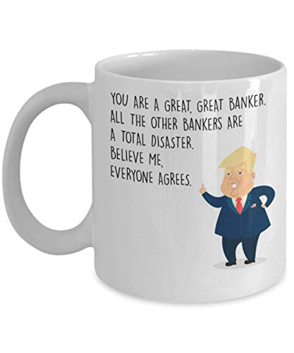 Funny Banker Coffee Mug - President Donald Trump- Best Personalized Custom Gifts For Accountants Bookkeeper CFO CEO Managers - Novelty 11Oz White Ceramic Tea Cup - You Are Great - Unique Cool Cute -