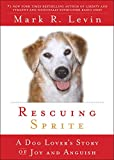 Rescuing Sprite: A Dog Lover's Story of Joy and