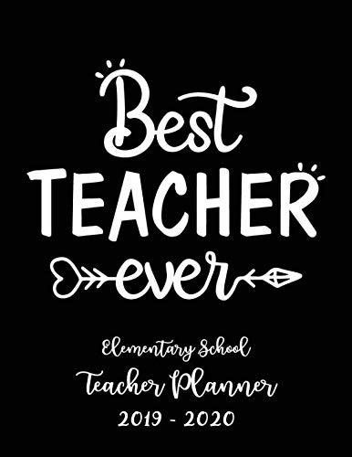 Best Teacher ever Elementary School Teacher Planner 2019 - 2020: Student Roster - Lesson Organizer - Weekly Time Management - Teaching Curriculm Calendar Notebook