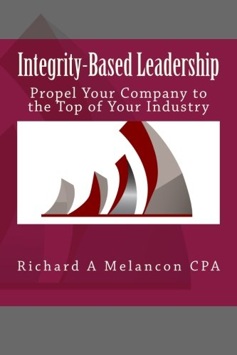 Integrity-based Leadership: Propel Your Company to the Top of Your Industry