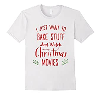Mens I Just Want To Bake Stuff and Watch Christmas Movies Fun Tee 2XL White