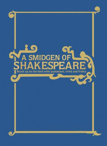 - A Smidgeon of Shakespeare: Brush Up on the Bard with Lists, Facts and Fun