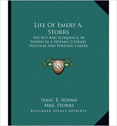 Book Life of Emery A. Storrs: His Wit and Eloquence, as Shown in a Notable Literary, Political and Forensic Career- Common
