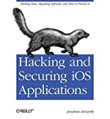 Hacking and Securing iOS Applications: Stealing Data, Hijacking Software, and How to Prevent It [Paperback]