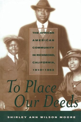 To Place Our Deeds: The African American Community in Richmond, California, 1910-1963