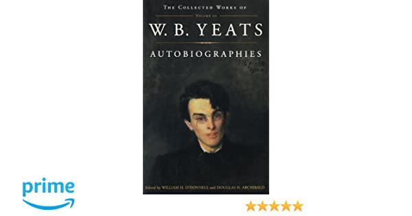 The Collected Works of W.B III Autobiographies Yeats Vol