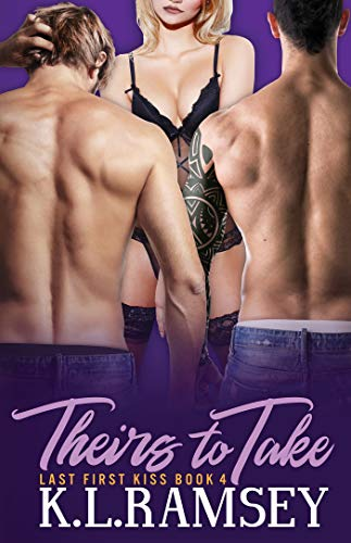 Theirs to Take (The Last First Kiss Book 4) by [Ramsey, K.L.]