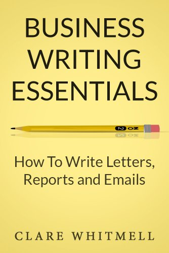 Business Writing Essentials: How To Write Letters, Reports And Emails By  [Whitmell,  How To Write Letter