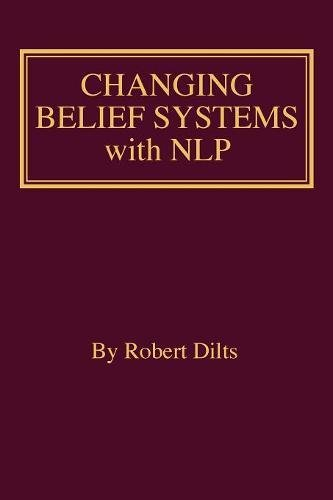 Changing Belief Systems with Nlp by Dilts Strategy Group