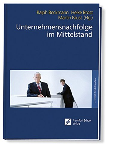Unternehmensnachfolge im Mittelstand Gebundenes Buch – 1. Februar 2018 Ralph Beckmann Heike Brost Martin Faust Frankfurt School Verlag