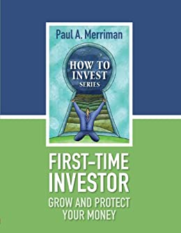 First Time Investor: Grow and Protect Your Money (How To Invest) by [Merriman, Paul]