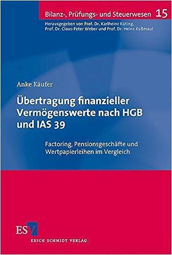 Ãœbertragung finanzieller Vermögenswerte nach HGB und IAS 39: Factoring, Pensionsgeschäfte und Wertpapierleihen im Vergleich