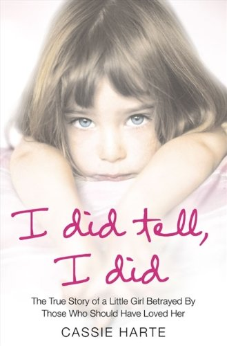 Read Online I Did Tell, I Did: The True Story of a Little Girl Betrayed by Those Who Should Have Loved Her pdf epub