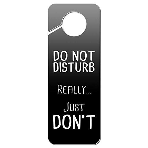 Do Not Disturb Door (Graphics and More Do Not Disturb Really Just Don't Plastic Door Knob Hanger Sign)