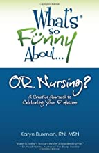 What's So Funny About... OR Nursing?: A Creative Approach to Celebrating Your Profession
