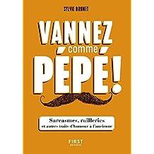 Vannez comme pépé ! - Sarcasmes, railleries et autres traits d'humour à l'ancienne (French Edition)