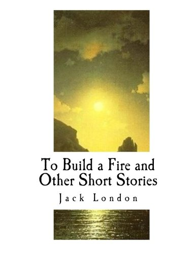an analysis of the short story to build a fire by jack london the mans epiphany Essay about epiphany in to build a fire 961 words | 4 pages an analysis of the man's epiphany in to build a fire the short story to build a fire, written by jack london, is a tragic tale of an overconfident, inexperienced man traveling through the brutal, sub-freezing conditions of the yukon with only the companionship of a dog.