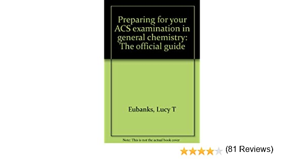 Preparing for your acs examination in general chemistry the preparing for your acs examination in general chemistry the official guide lucy t eubanks 9780970804204 amazon books fandeluxe Image collections
