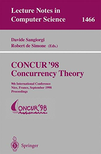 CONCUR '98 Concurrency Theory: 9th International Conference, Nice, France, September 8-11, 1998, Proceedings (Lecture Notes in Computer Science) by D Sangiorgi G Goos J Hartmanis Jan Van Leeuwen