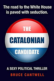 The Catalonian Candidate: A Sexy Political Thriller (Walter Forbes Private Investigator - Information Security Specialist Book 2) by [Cantwell, Bruce]