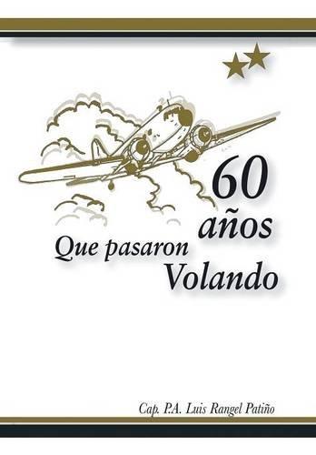 60 años que pasaron volando (Spanish Edition) [Cap. Luis Rangel Patiño] (Tapa Dura)