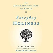 Everyday Holiness: The Jewish Spiritual Path of Mussar Audiobook by Alan Morinis Narrated by Jonathan Davis
