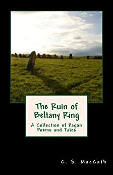 The Ruin of Beltany Ring: A Collection of Pagan Poems and Tales by [MacCath, C.S.]